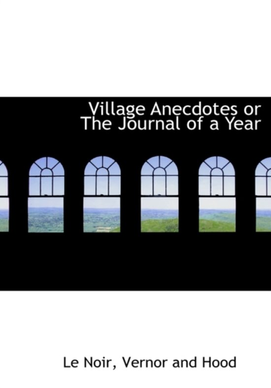 Village Anecdotes or the Journal of a Year
