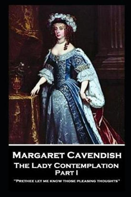 Margaret Cavendish - The Lady Contemplation - Part I