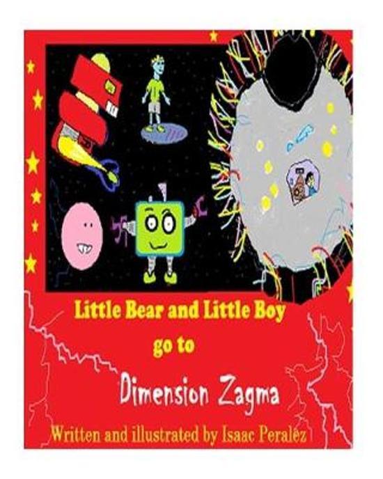 Little Bear and Little Boy go to Dimension Zagma
