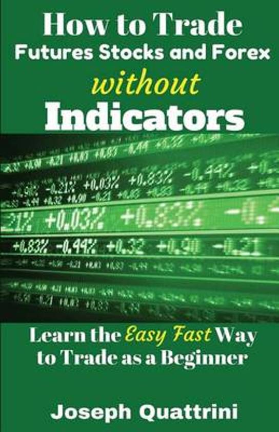How to Trade Futures Stocks and Forex Without Indicators