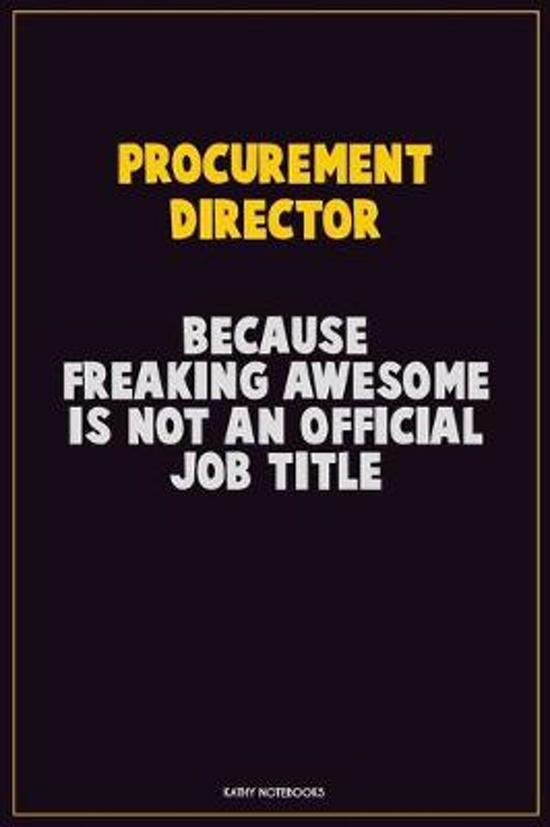Procurement Director, Because Freaking Awesome Is Not An Official Job Title: Career Motivational Quotes 6x9 120 Pages Blank Lined Notebook Journal