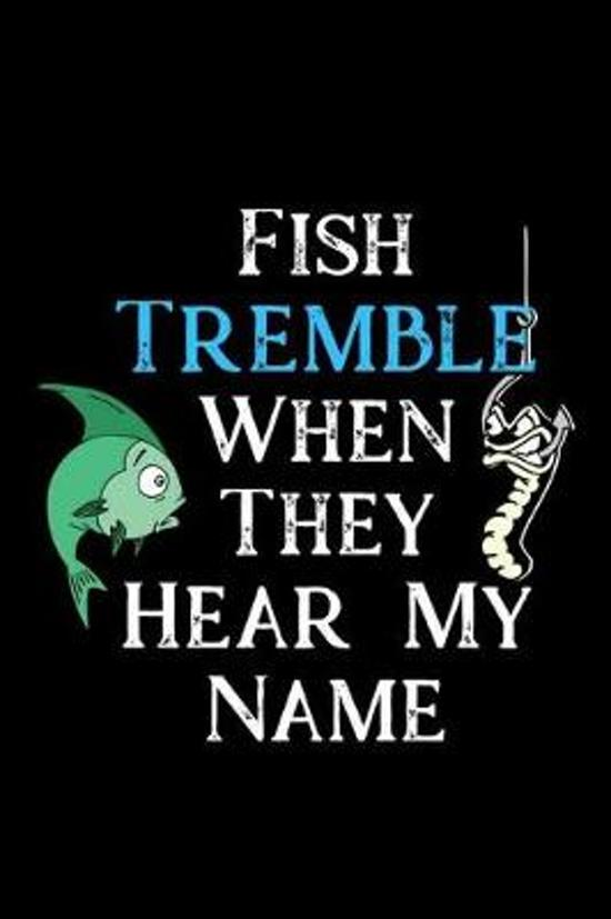 Fish Tremble When They Hear My Name