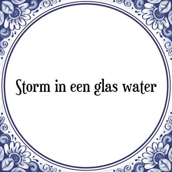 water spreuken bol.| Tegeltje met Spreuk (Tegeltjeswijsheid): Storm in een  water spreuken