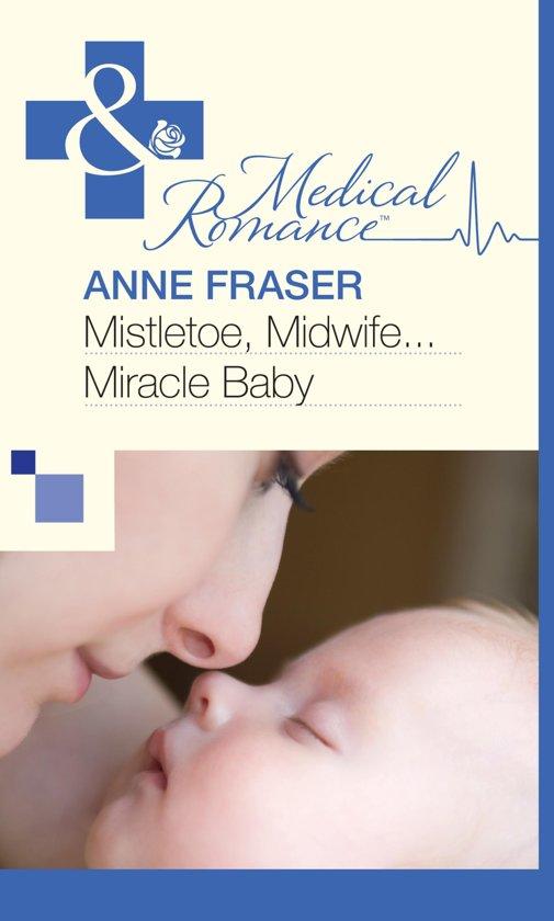 Mistletoe, Midwife...Miracle Baby (Mills & Boon Medical)