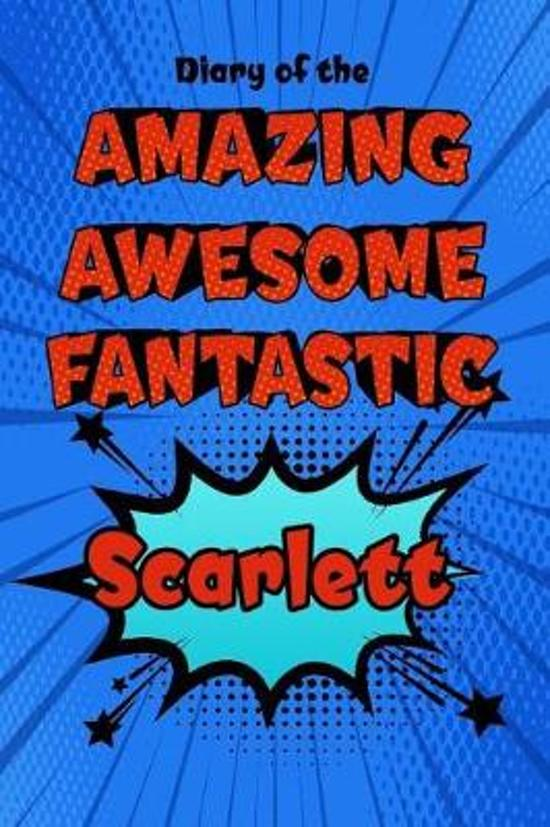 Diary of the Amazing Awesome Fantastic Scarlett