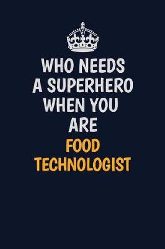 Who Needs A Superhero When You Are Food Technologist: Career journal, notebook and writing journal for encouraging men, women and kids. A framework fo