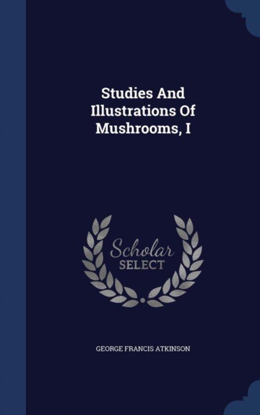 Studies and Illustrations of Mushrooms, I