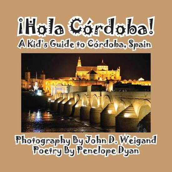 Hola Cordoba! a Kid's Guide to Cordoba, Spain