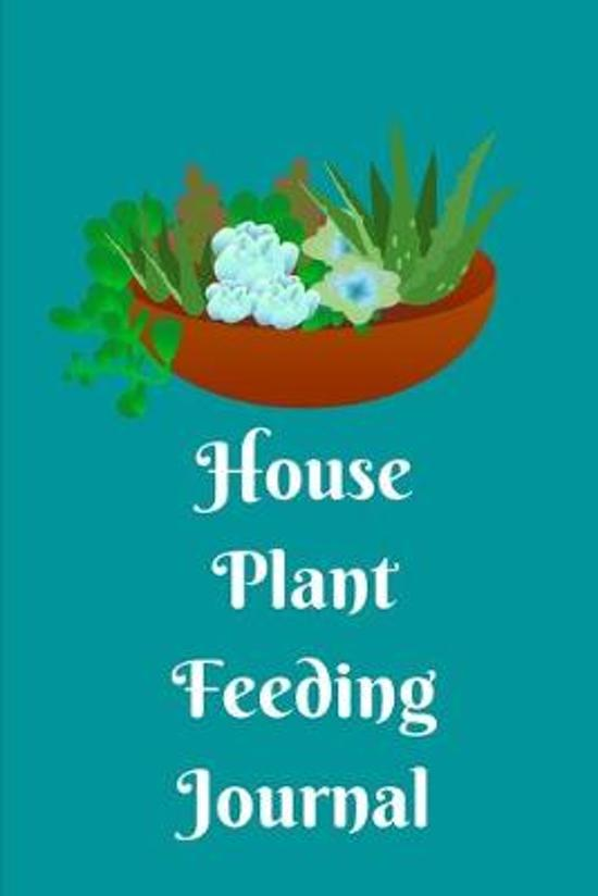 House Plant Feeding Journal: A DIY Instruction Book For Indoor Plants