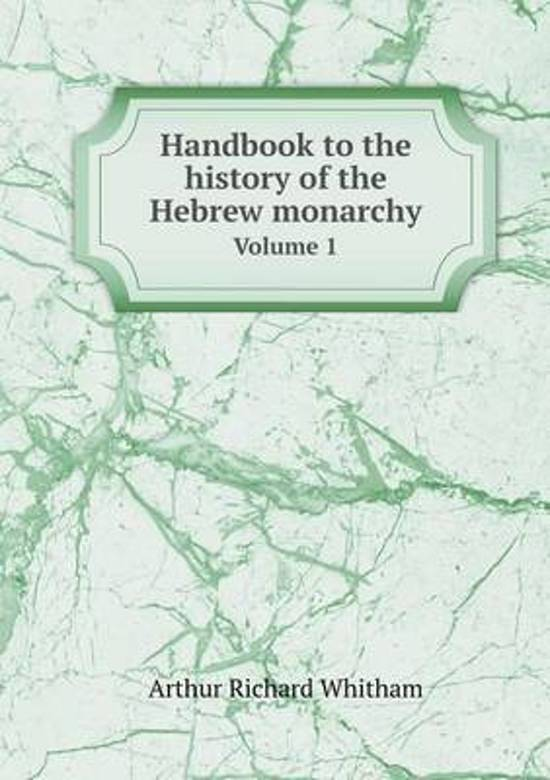 Handbook to the History of the Hebrew Monarchy Volume 1