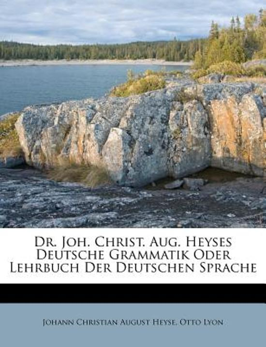 Dr. Joh. Christ. Aug. Heyses Deutsche Grammatik Oder Lehrbuch Der Deutschen Sprache, Siebenundzwanzigster Auflage