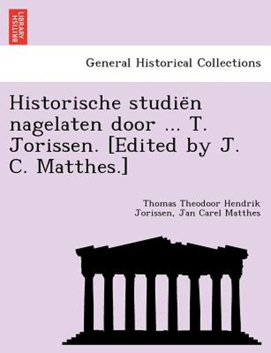 Historische studie n nagelaten door ... t. jorissen. [edited by j. c. matthes.] - Thomas Theodoor Hendrik Jorissen pdf epub