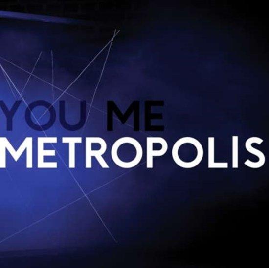 You, Me, Metropolis