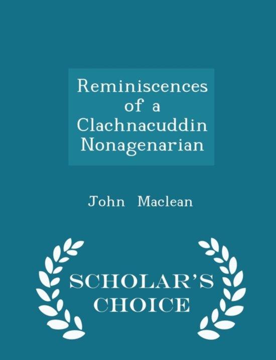 Reminiscences of a Clachnacuddin Nonagenarian - Scholar's Choice Edition