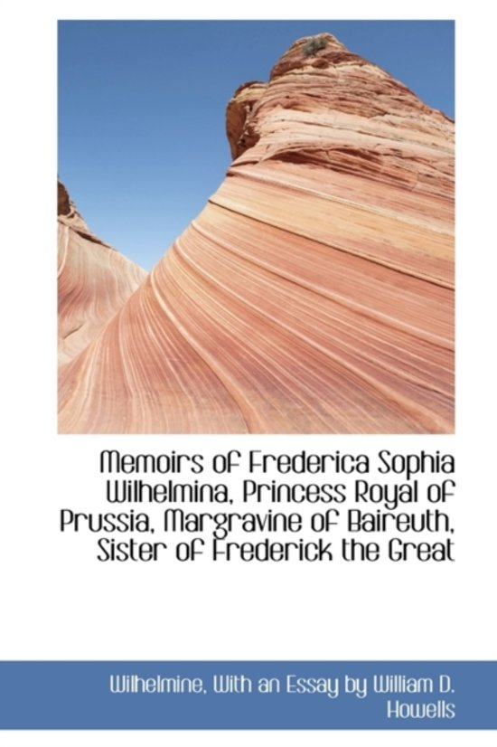 Memoirs of Frederica Sophia Wilhelmina, Princess Royal of Prussia, Margravine of Baireuth, Sister of