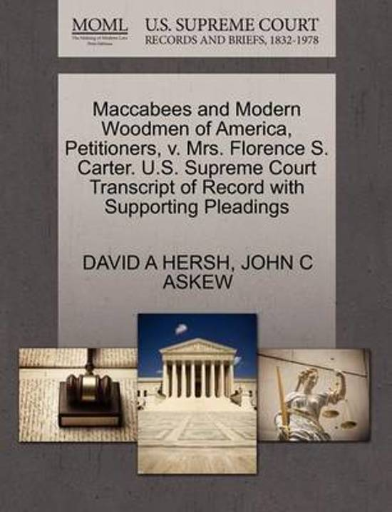 Maccabees and Modern Woodmen of America, Petitioners, V. Mrs. Florence S. Carter. U.S. Supreme Court Transcript of Record with Supporting Pleadings