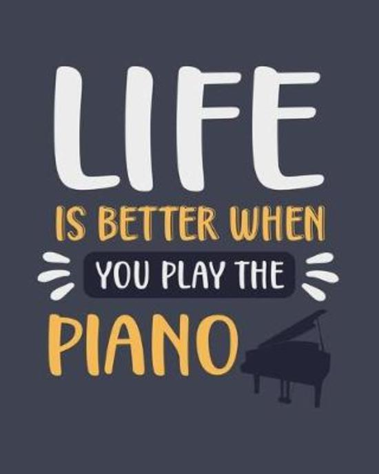 Life Is Better When You Play the Piano: Piano Gift for People Who Play the Piano - Funny Blank Lined Journal or Notebook