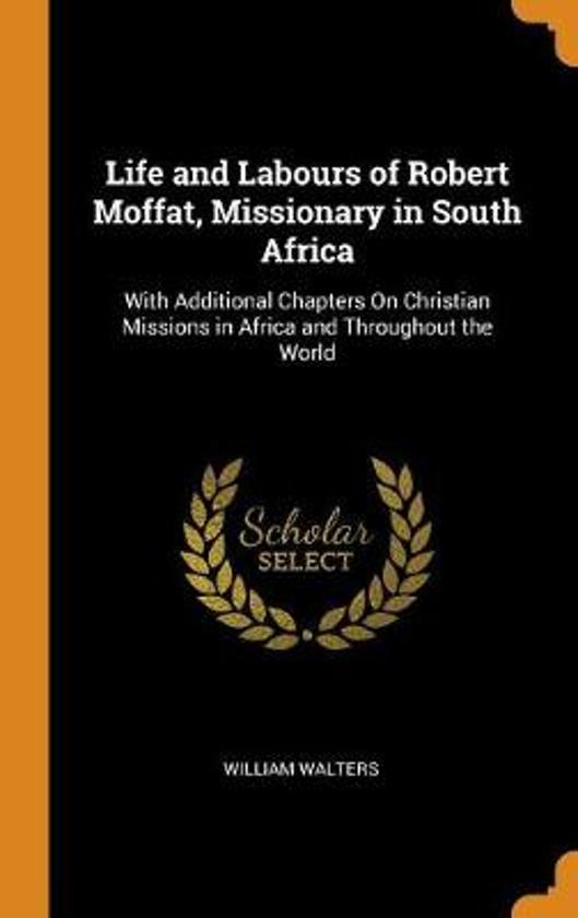 Life and Labours of Robert Moffat, Missionary in South Africa