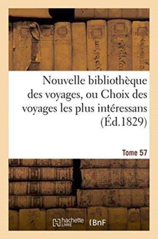 Nouvelle Biblioth�que Des Voyages, Ou Choix Des Voyages Les Plus Int�ressans Tome 57