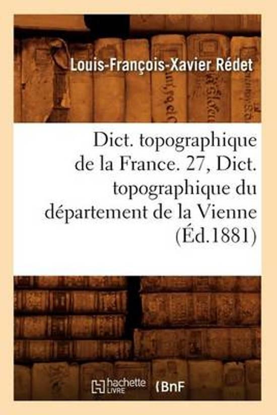 Dict. Topographique de la France. 27, Dict. Topographique Du D�partement de la Vienne (�d.1881)