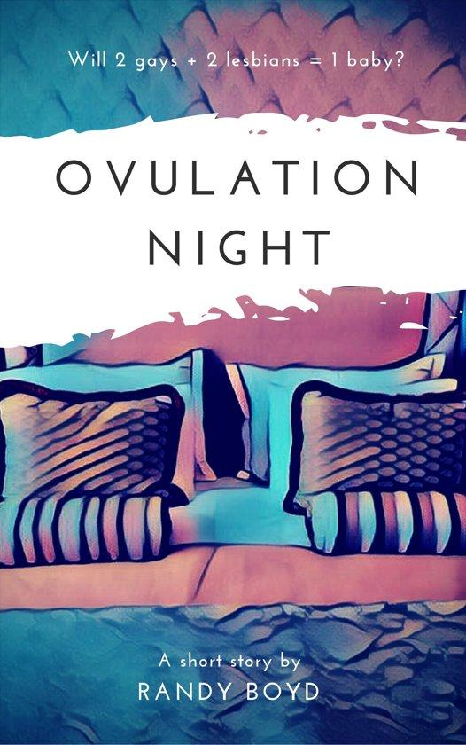 Ovulation Night: A Short Story