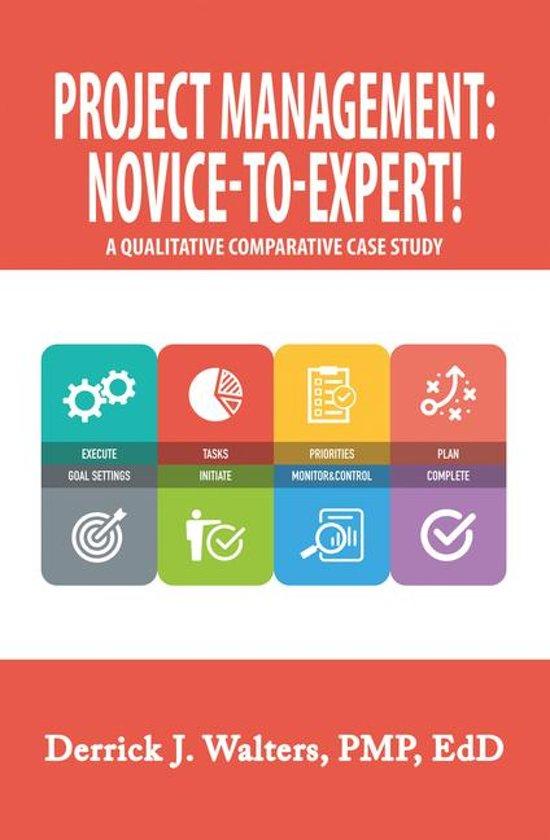 Project Management: Novice-To-Expert! a Qualitative Comparative Case Study