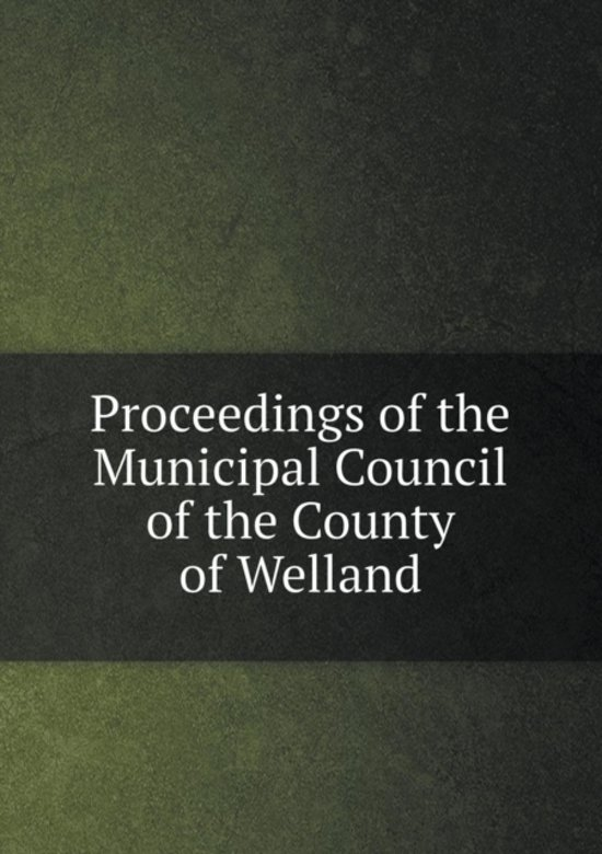 Proceedings of the Municipal Council of the County of Welland