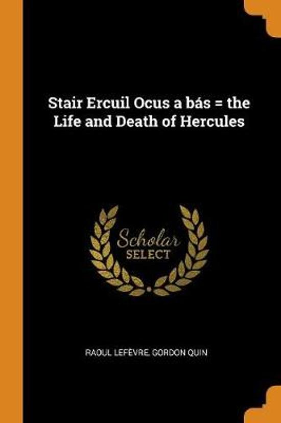 Stair Ercuil Ocus a B s = the Life and Death of Hercules