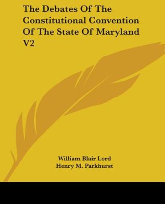 The Debates of the Constitutional Convention of the State of Maryland V2