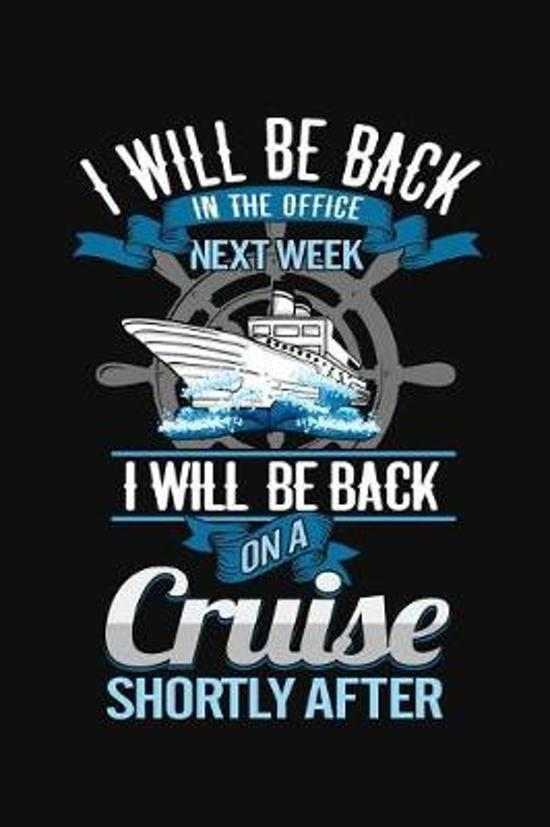 I Will Be Back In The Office Next Week I Will Be Back On A Cruise Shortly After