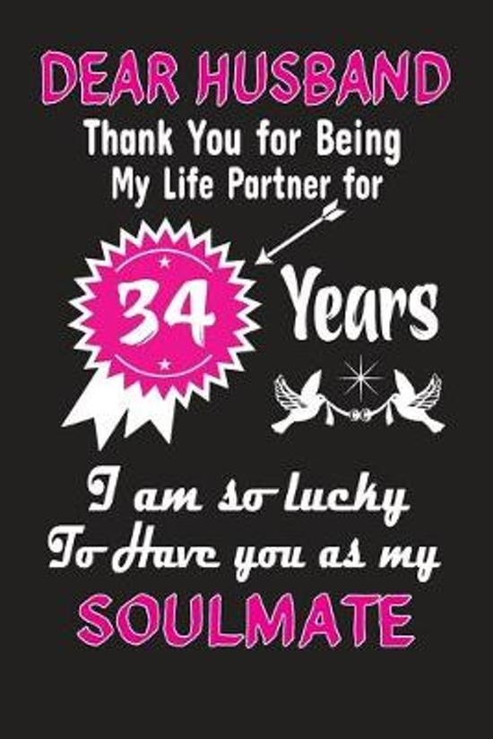 Dear Husband Thank You for Being My Life Partner for 34 Years: 34th Anniversary Journal Notebook to my Husband, Great for 34 years Anniversary Appreci