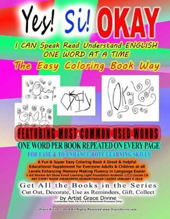 Yes! Si! OKAY I CAN Speak Read Understand ENGLISH ONE WORD AT A TIME The Easy Coloring Book Way FEATURING MOST COMMON USED WORDS