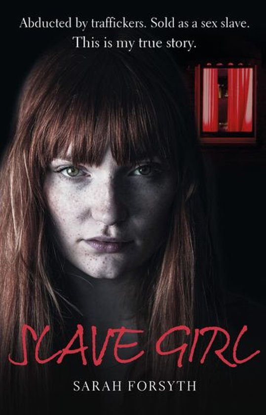 Boek cover Slave Girl - I Was an Ordinary British Girl. I Was Kidnapped and Sold into Sex Slavery. This is My Horrific True Story van Sarah Forsyth (Onbekend)