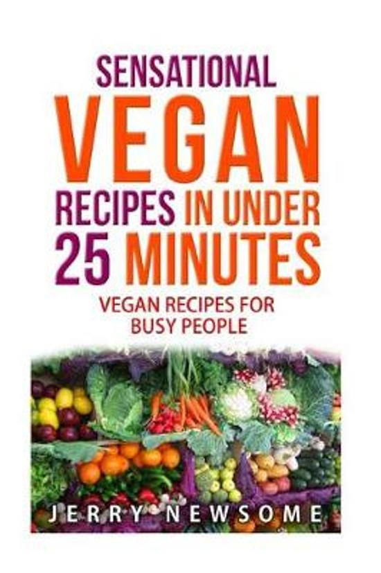 Sensational Vegan Recipes in Under 25 Minutes