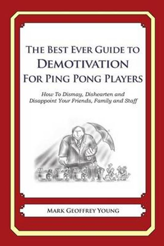 The Best Ever Guide to Demotivation for Ping Pong Players