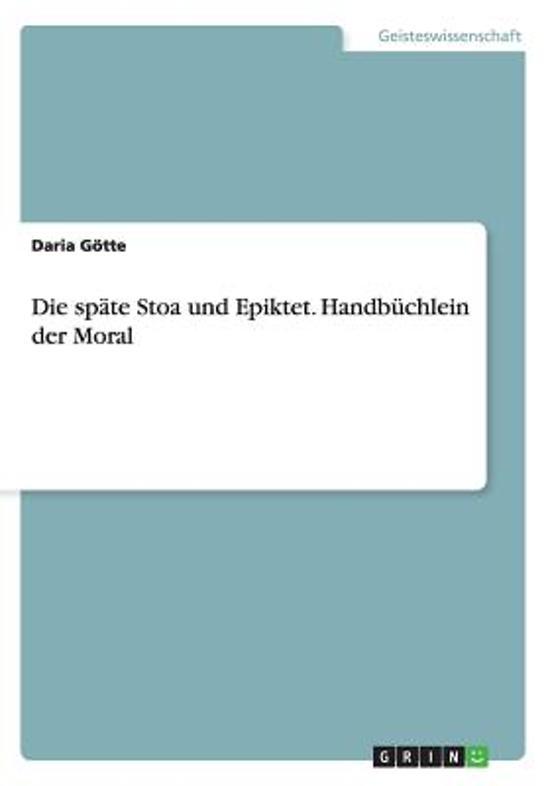 Die Spate Stoa Und Epiktet. Handbuchlein Der Moral