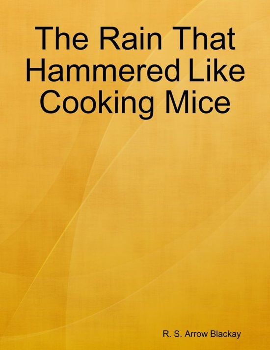 The Rain That Hammered Like Cooking Mice
