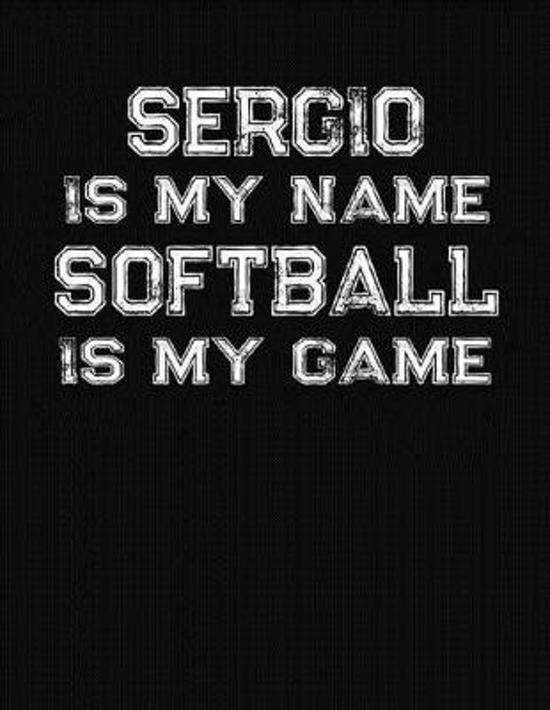 Sergio Is My Name Softball Is My Game: Softball Themed College Ruled Compostion Notebook - Personalized Gift for Sergio