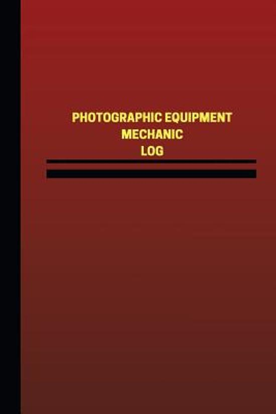 Photographic Equipment Mechanic Log (Logbook, Journal - 124 Pages, 6 X 9 Inches)