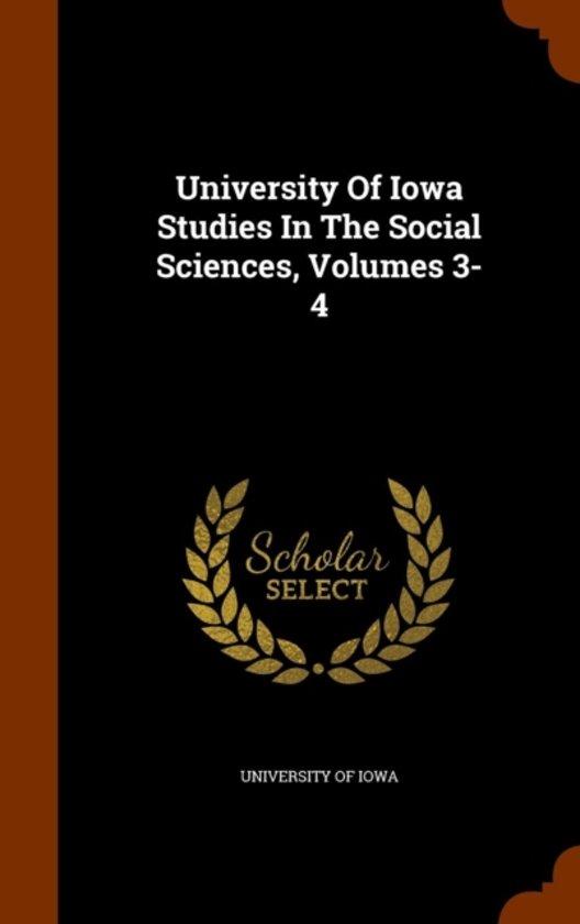 University of Iowa Studies in the Social Sciences, Volumes 3-4