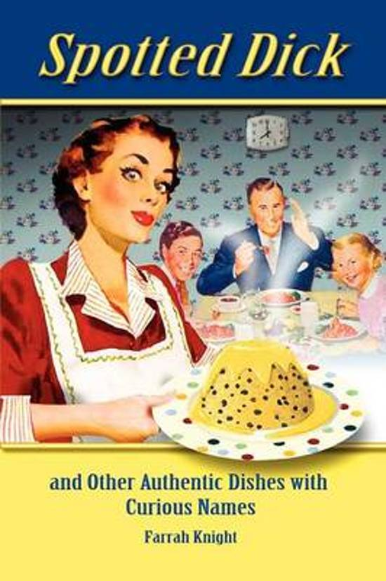 Spotted Dick and Other Authentic Dishes with Curious Names