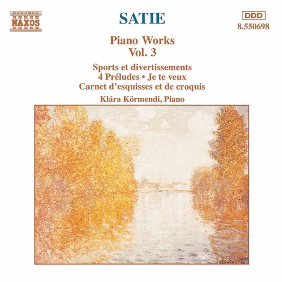 Satie: Piano Works Vol 3 / Klara Kormendi