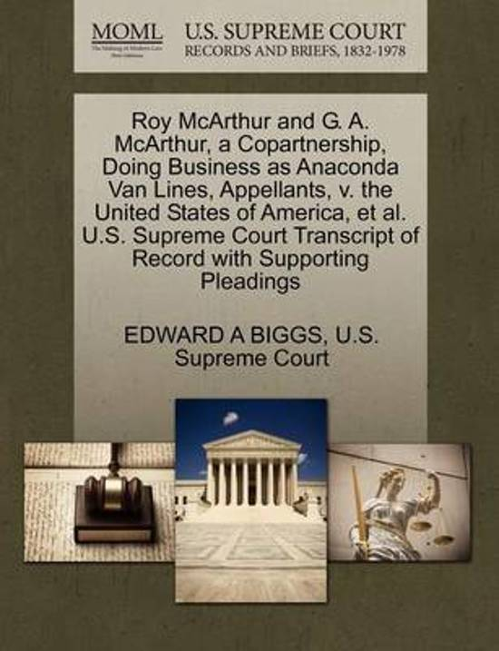 Roy McArthur and G. A. McArthur, a Copartnership, Doing Business as Anaconda Van Lines, Appellants, V. the United States of America, Et Al. U.S. Supreme Court Transcript of Record with Supporting Pleadings