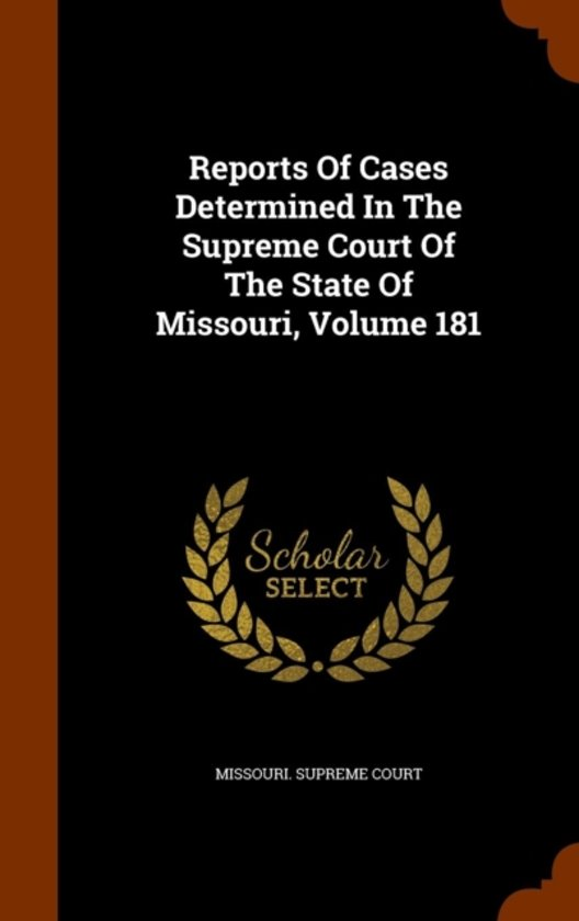 Reports of Cases Determined in the Supreme Court of the State of Missouri, Volume 181