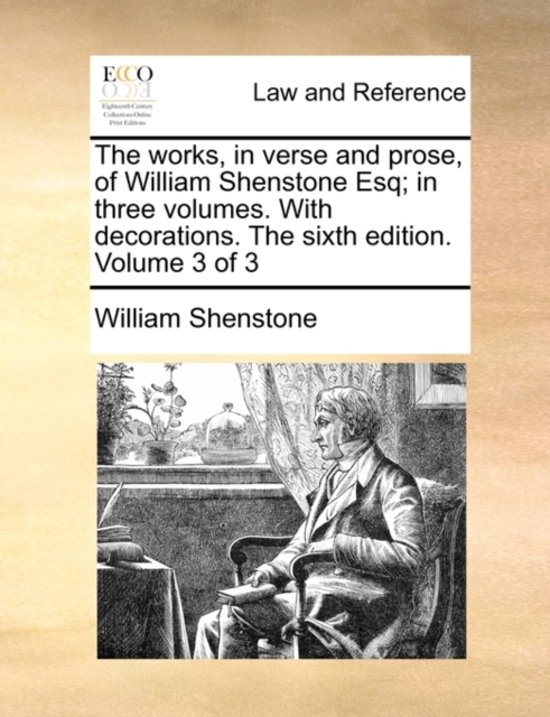 The Works, in Verse and Prose, of William Shenstone Esq; In Three Volumes. with Decorations. the Sixth Edition. Volume 3 of 3