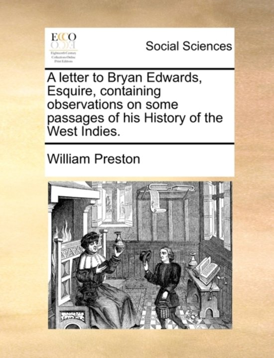 A Letter to Bryan Edwards, Esquire, Containing Observations on Some Passages of His History of the West Indies