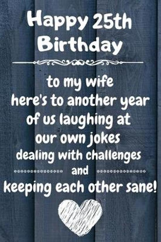 Happy 25th Birthday to my wife here's to laughing at our own jokes and keeping each other sane: 25 Year Old Birthday Gift Journal / Notebook / Diary /