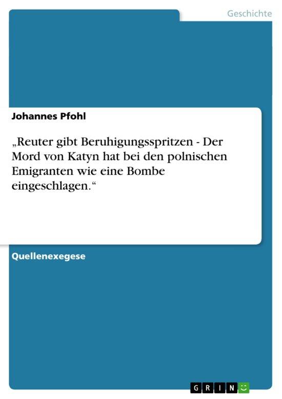 'Reuter gibt Beruhigungsspritzen - Der Mord von Katyn hat bei den polnischen Emigranten wie eine Bombe eingeschlagen.'