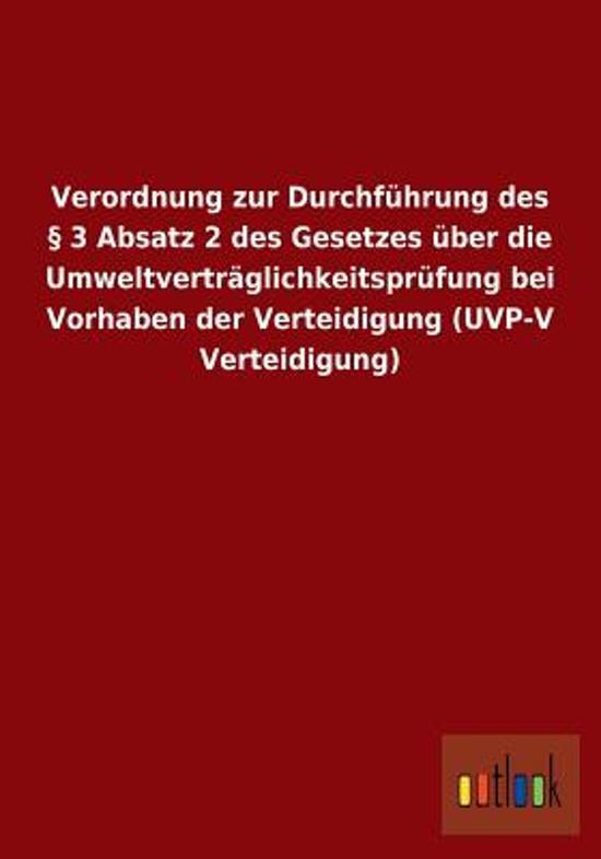 Verordnung Zur Durchf hrung Des 3 Absatz 2 Des Gesetzes ber Die Umweltvertr glichkeitspr fung Bei Vorhaben Der Verteidigung (Uvp-V Verteidigung)