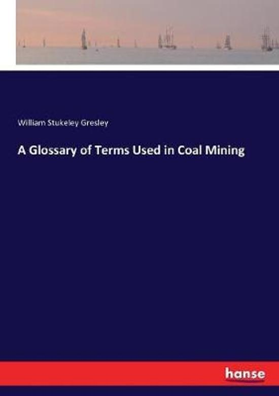 A Glossary of Terms Used in Coal Mining